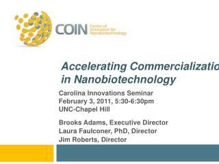 Carolina Innovations Seminar February 3, 2011, 5:30-6:30pm UNC-Chapel Hill Brooks Adams, Executive Director Laura Faulc