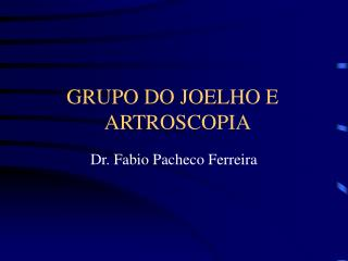 GRUPO DO JOELHO E        ARTROSCOPIA