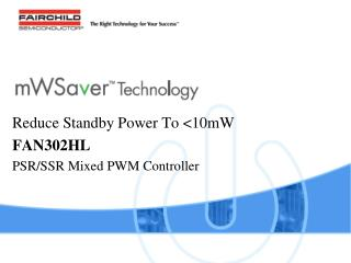 Reduce Standby Power To <10mW FAN302HL PSR/SSR Mixed PWM Controller
