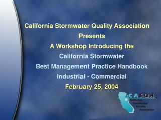 California Stormwater Quality Association Presents A Workshop Introducing the California Stormwater Best Management Prac