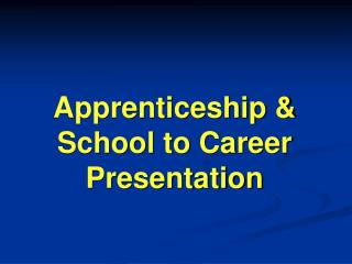Apprenticeship &  School to Career Presentation