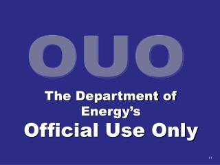 The Department of Energy's  Official Use Only