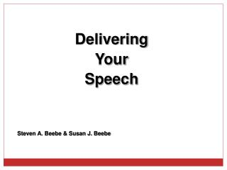 Delivering Your Speech Steven A. Beebe & Susan J. Beebe