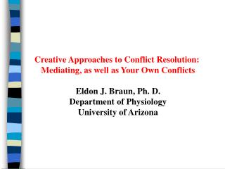 Creative Approaches to Conflict Resolution:  Mediating, as well as Your Own Conflicts Eldon J. Braun, Ph. D. Department