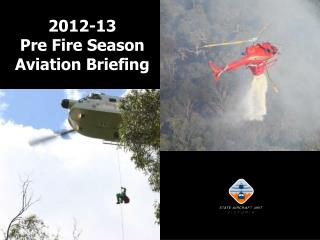 2012-13  Pre Fire Season  Aviation Briefing