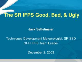 The SR IFPS Good, Bad, & Ugly