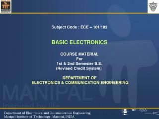 Subject Code : ECE – 101/102 BASIC ELECTRONICS COURSE MATERIAL For 1st & 2nd Semester B.E.