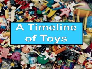 A Timeline of Toys
