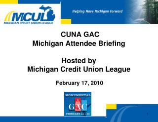 CUNA GAC  Michigan Attendee Briefing Hosted by  Michigan Credit Union League