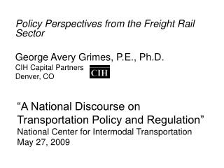 """A National Discourse on Transportation Policy and Regulation"" National Center for Intermodal Transportation May 27, 200"