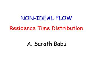 NON-IDEAL FLOW Residence Time Distribution