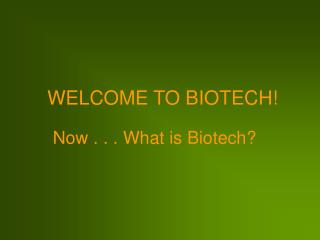 Now . . . What is Biotech?