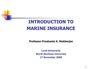 INTRODUCTION TO MARINE INSURANCE Professor Proshanto K. Mukherjee Lund Universirty