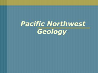 Pacific Northwest Geology