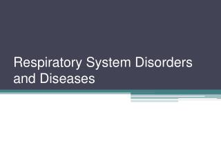 Respiratory System Disorders and Diseases