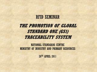 RFID SEMINAR THE PROMOTION OF GLOBAL STANDARD ONE (GS1 ) TRACEABILITY SYSTEM