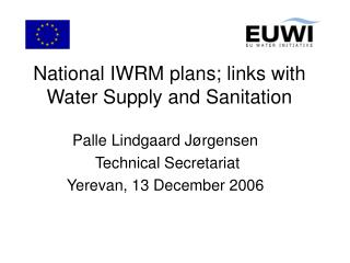 National IWRM plans; links with Water Supply and Sanitation