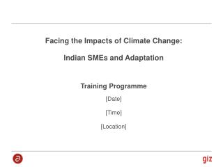 Facing the Impacts of Climate Change:  Indian SMEs and Adaptation Training Programme [Date] [Time]