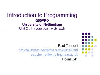Introduction to Programming G50PRO University of Nottingham Unit 2 : Introduction To Scratch