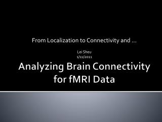 Analyzing Brain Connectivity for  fMRI  Data