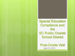 Special Education Compliance and the  SC Public Charter School District Post-Onsite Visit