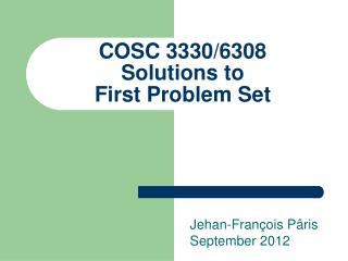 COSC 3330/6308 Solutions to First Problem Set