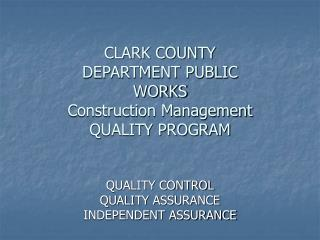 CLARK COUNTY  DEPARTMENT PUBLIC  WORKS Construction Management  QUALITY PROGRAM