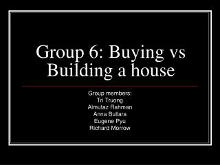 Group 6: Buying vs Building a house