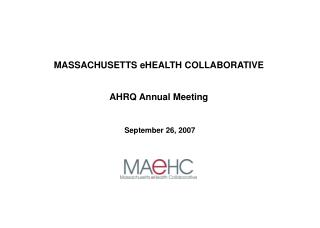 MASSACHUSETTS eHEALTH COLLABORATIVE AHRQ Annual Meeting