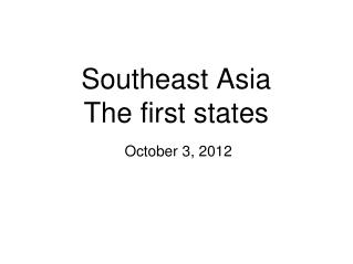 Southeast Asia The first states