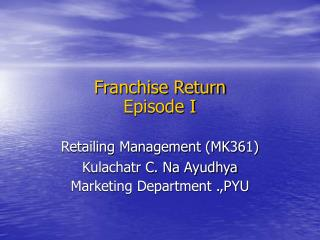 Franchise Return Episode I