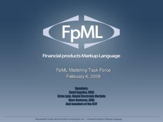 FpML Modeling Task Force February 6, 2008