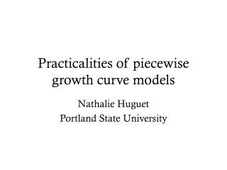 Practicalities of piecewise growth curve models