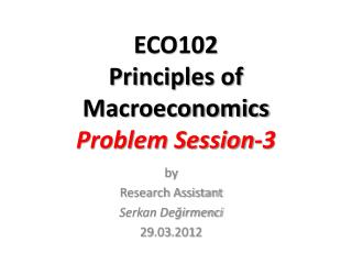 ECO102  Principles of Macroeconomics Problem Session- 3