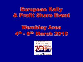 European Rally   & Profit Share Event Wembley  Area 4 th  - 6 th  March 2010