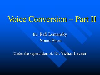 Voice Conversion – Part II