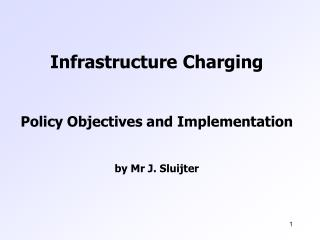 Infrastructure  Charging Policy Objectives and Implementation by Mr J. Sluijter