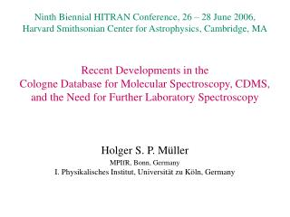 Recent Developments in the  Cologne Database for Molecular Spectroscopy, CDMS,  and the Need for Further Laboratory Spec