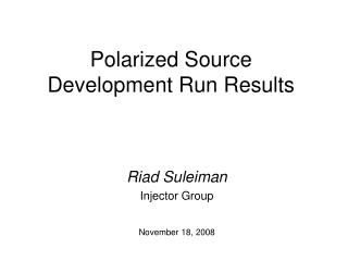 Polarized Source Development Run Results