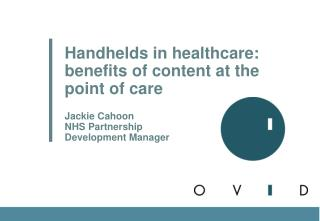 Handhelds in healthcare: benefits of content at the  point of care Jackie Cahoon NHS Partnership