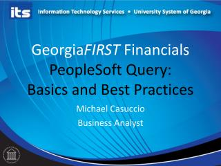 Georgia FIRST  Financials  PeopleSoft Query:  Basics and Best Practices