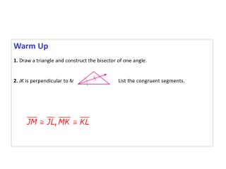 Warm Up 1. Draw a triangle and construct the bisector of one angle.