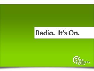 Radio.  It's On.