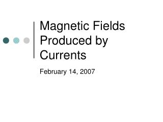 Magnetic Fields Produced by Currents