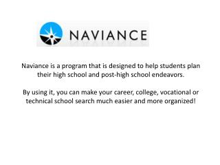 Naviance allows you to: Store all of your demographic/academic information