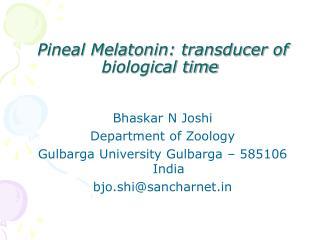 Pineal Melatonin: transducer of biological time
