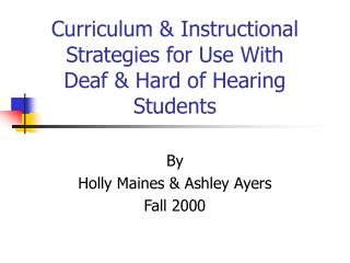 Curriculum & Instructional Strategies for Use With  Deaf & Hard of Hearing  Students