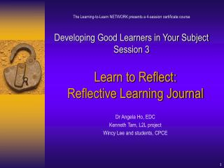 Learn to Reflect: Reflective Learning Journal Dr Angela Ho, EDC Kenneth Tam, L2L project