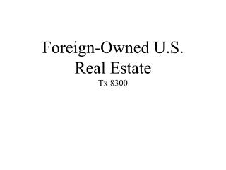 Foreign-Owned U.S. Real Estate Tx 8300