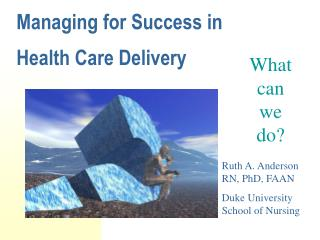 Managing for Success in  Health Care Delivery